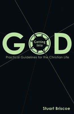 Getting Into God: Practical Guidelines for the Christian Life - eBook  -     By: Stuart Briscoe