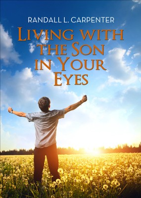 Living with the Son in Your Eyes - eBook  -     By: Randall L. Carpenter