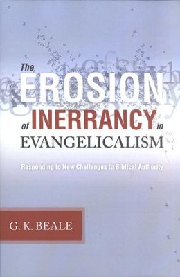 The Erosion of Inerrancy in Evangelicalism: Responding to New Challenges to Biblical Authority  -     By: G.K. Beale