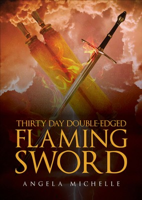 Thirty Day Double-Edged Flaming Sword - eBook  -     By: Angela Michelle