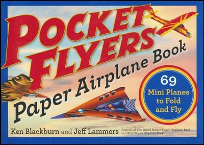 Pocket Flyers Paper Airplane Book: 69 Mini Planes to Fold and Fly  -     By: Ken Blackburn