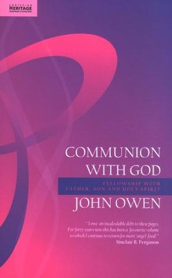 Communion with God: Fellowship with Father, Son and Holy Spirit   -     By: John Owen