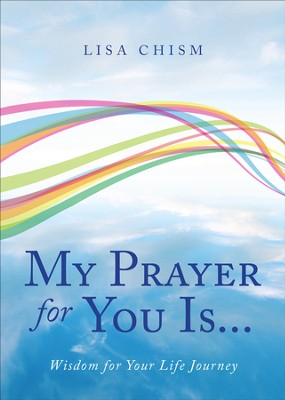 My Prayer for You Is...: Wisdom for Your Life Journey - eBook  -     By: Lisa Chism