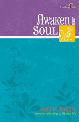 Awaken Your Soul: flourishing faith: devotional studies to fit your life - eBook  -     By: Kelli B. Trujillo