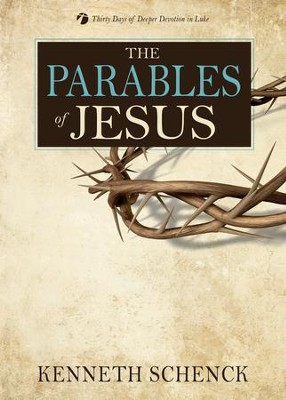 The Parables of Jesus: Thirty Days of Deeper Devotion in Matthew & Luke - eBook  -     By: Kenneth Schenck