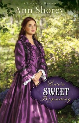 Love's Sweet Beginning (Sisters at Heart Book #3): A Novel - eBook  -     By: Ann Shorey
