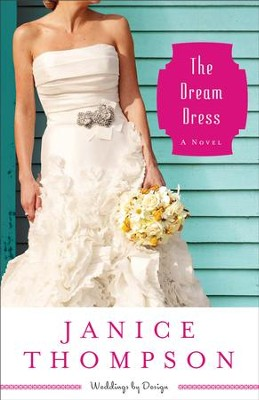 Dream Dress, The (Weddings by Design Book #3): A Novel - eBook  -     By: Janice Thompson