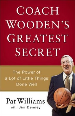 Coach Wooden's Greatest Secret: The Power of a Lot of Little Things Done Well - eBook  -     By: Pat Williams, Jim Denney
