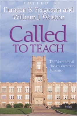 Called to Teach: The Vocation of the Presbyterian Educator  -     By: Duncan S. Ferguson, William J. Weston