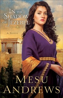 In the Shadow of Jezebel (Treasures of His Love Book #4): A Novel - eBook  -     By: Mesu Andrews