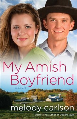 My Amish Boyfriend: A Novel - eBook  -     By: Melody Carlson
