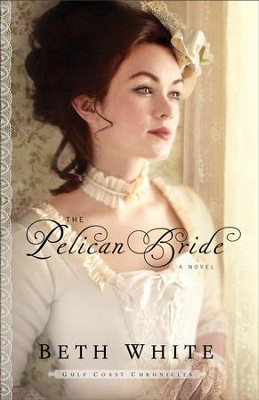 Pelican Bride, Gulf Coast Chronicles Series #1 -eBook   -     By: Beth White