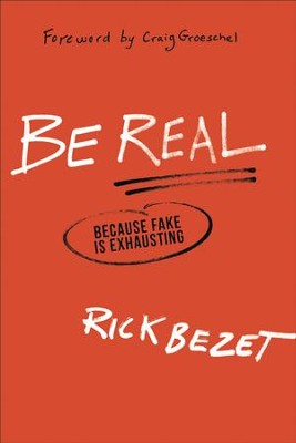 Be Real: Because Fake Is Exhausting - eBook  -     By: Rick Bezet