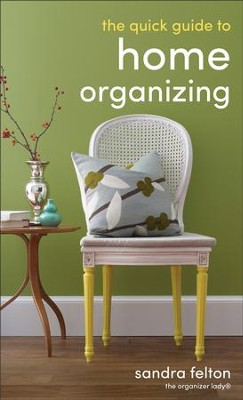 Quick Guide to Home Organizing, The - eBook  -     By: Sandra Felton