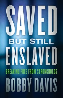 Saved but Still Enslaved: Breaking Free from Strongholds - eBook  -     By: Bobby Davis