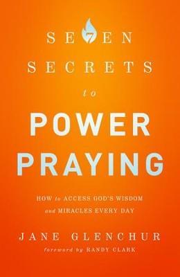 7 Secrets to Power Praying: How to Access God's Wisdom and Miracles Every Day - eBook  -     By: Jane Glenchur