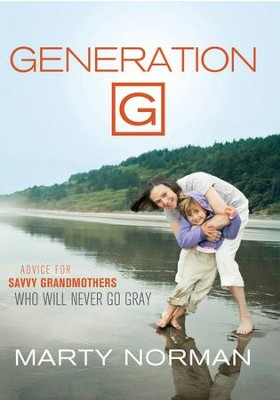 Generation G: Advice for Savvy Grandmothers Who Will Never Go Gray - eBook  -     By: Marty Norman