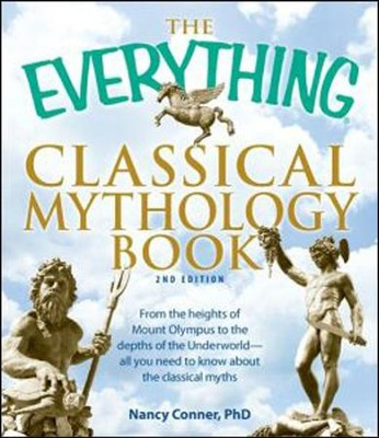 The Everything Classical Mythology Book: All you need to know about the classical myths  -     By: Nancy Conner