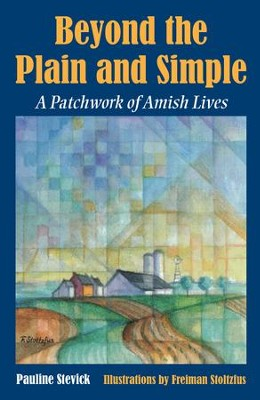 Beyond the Plain and Simple: A Patchwork of Amish Lives / Digital original - eBook  -     By: Pauline Stevick