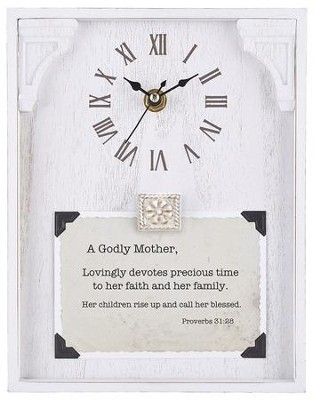A Godly Mother, Proverbs 31:28, Tabletop Clock  -     By: Lea Metts