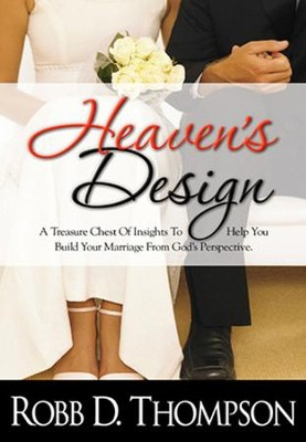 Heaven's Design: A Treasure Chest of Insights to Help You Build Your Marriage From God's Perspective - eBook  -     By: Robb Thompson
