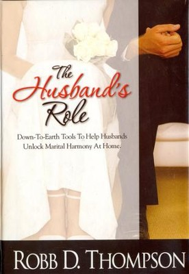 Husband's Role: Down-To-Earth Tools To Help Husbands Unlock Marital Harmony At Home - eBook  -     By: Robb Thompson