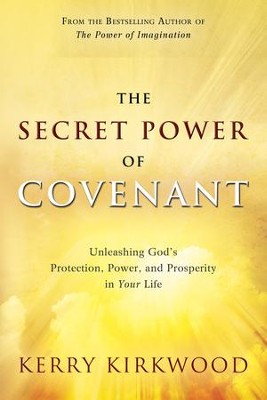 The Secret Power of Covenant: Unleashing God's Protection, Power and Prosperity in Your Life - eBook  -     By: Kerry Kirkwood