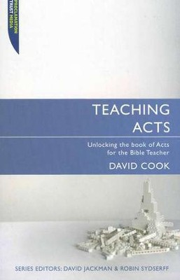 Teaching Acts: Unlocking the Book of Acts for the Bible Teacher  -     Edited By: David Jackman, Robin Sydserff     By: David Cook