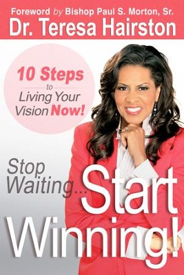 Stop WaitingA Start WINNING!: 10 Steps to Living Your Vision NOW! - eBook  -     By: Teresa Hairston