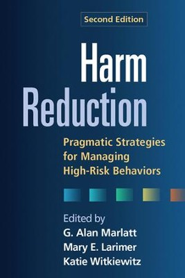 Harm Reduction: Pragmatic Strategies for Managing High-Risk Behaviors, Second Edition  -     By: G. Alan Marlatt