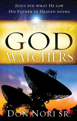 The God Watchers: Jesus Did What He Saw His Father in Heaven Doing - eBook  -     By: Don Nori