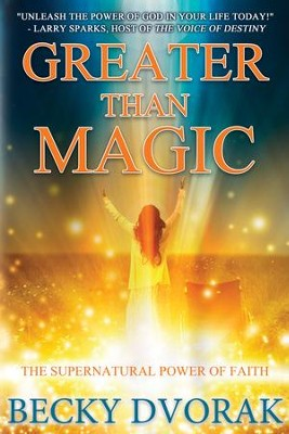 Greater than Magic: The Supernatural Power of Faith - eBook  -     By: Becky Dvorak