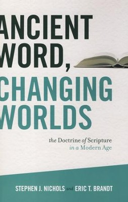 Ancient Word, Changing Worlds: The Doctrine of Scripture in a Modern Age  -     By: Stephen J. Nichols, Eric T. Brandt