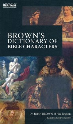 Brown's Dictionary of Bible Characters: A Preacher's Dictionary of Bible Characters  -     Edited By: Geoffrey Brown     By: John Brown