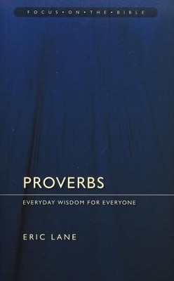 Proverbs: Everyday Wisdom for Everyone (Focus on the Bible)  -     By: Eric Lane