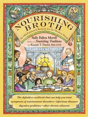 Nourishing Broth: An Old-Fashioned Remedy for the Modern World - eBook  -     By: Sally Fallon Morell