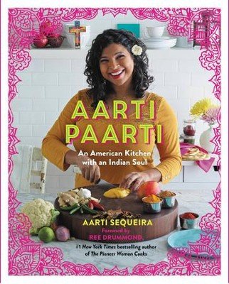 Aarti Paarti: An American Kitchen with an Indian Soul - eBook  -     By: Aarti Sequeira, Ree Drummond