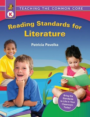 Reading Standards for Literature: Teaching the Common Core (Kindgarten)  -     By: Patricia Pavelka