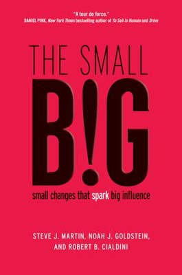 the small BIG: How the Smallest Changes Make the Biggest Difference - eBook  -     By: Steve J. Martin, Noah Goldstein, Robert Cialdini