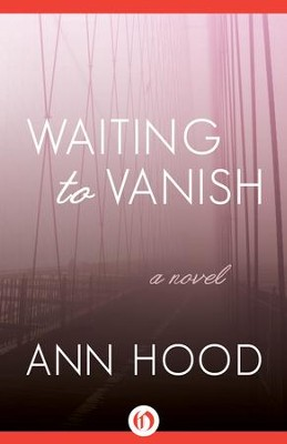 Waiting to Vanish - eBook   -     By: Ann Hood