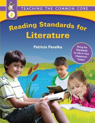 Reading Standards for Literature: Teaching the Common Core (Grade 2)  -     By: Patricia Pavelka