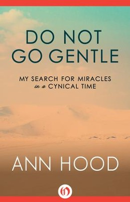 Do Not Go Gentle: My Search for Miracles in a Cynical Time - eBook  -     By: Ann Hood