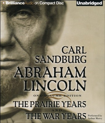 Abraham Lincoln: The Prairie Years and The War Years Unabridged Audiobook on CD  -     Narrated By: Arthur Morey     By: Carl Sandburg