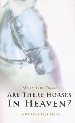 Are There Horses in Heaven? Based on a True Story   -     By: Mary Lou Davis