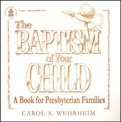 The Baptism of Your Child: A Book for Presbyterian Families  -     By: Carol A. Wehrheim