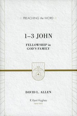 1-3 John: Fellowship in God's Family (Preaching the Word)   -     Edited By: R. Kent Hughes     By: David L. Allen