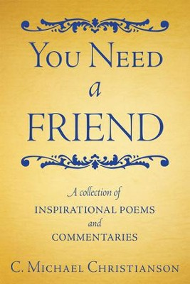 You Need A Friend: A collection of inspirational poems and commentaries - eBook  -     By: C. Christianson