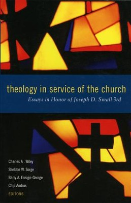 Theology in Service of the Church: Essays in Honor of Joseph D. Small 3rd  -     By: Charles A. Wiley