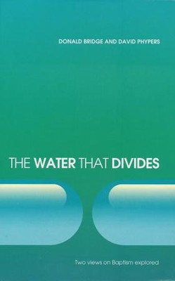 The Water that Divides: Two Views on Baptism Explored  -     By: Donald Bridge, David Phypers