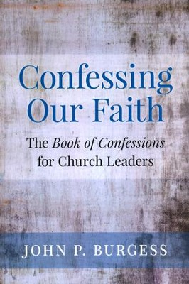Confessing Our Faith: The Book of Confessions for Church Leaders  -     By: John Burgess